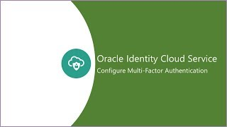 Configure Multi-Factor Authentication Using Oracle Identity Cloud Service video thumbnail