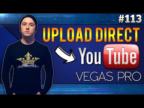 Sony Vegas Pro 13: How To Upload Videos Directly To YouTube - Tutorial #113