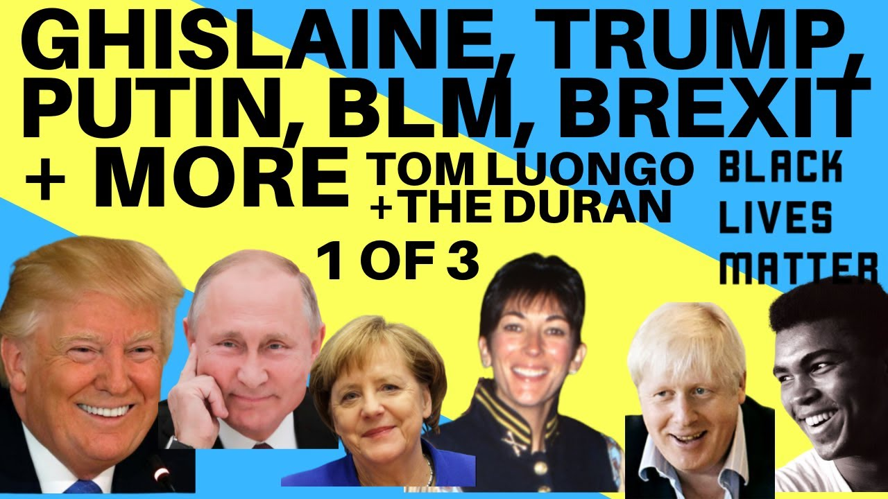 GHISLAINE, TRUMP, PUTIN, BLM, BREXIT + MORE - WITH TOM LUONGO & THE DURAN. PART 1 OF 3