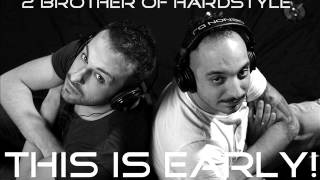 2 Brothers of Hardstyle - This Is Early! Podcast #Episode 04