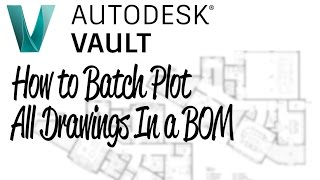 How To Print All Drawings In a BOM Autodesk Vault