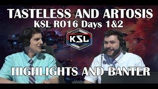 Tasteless and Artosis - KSL RO16 Days 1&2 - Highlights and Banter