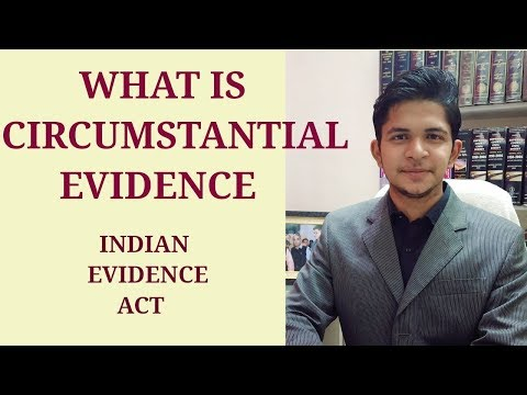 What is Circumstantial Evidence - Indian Evidence Act - Dhananjay Sharma