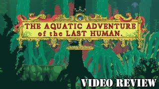 Review: The Aquatic Adventure of the Last Human (Steam) - Defunct Games