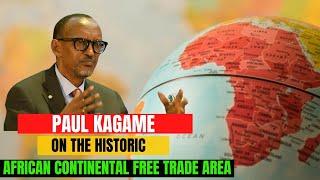 Rwanda President Paul Kagame on The Historic African Continental Free Trade Area AfCFTA