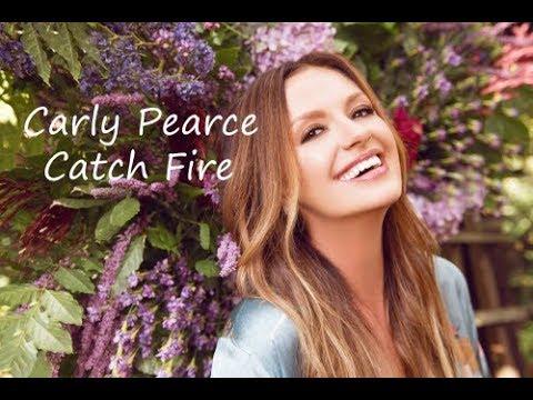 Carly Pearce Catch Fire Lyrics