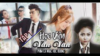 Phim Ca Nhạc | Học Viện Yan Yan  ( Tập 01 ) | Phim ngắn tình cảm học đường | Văn Nguyễn Media