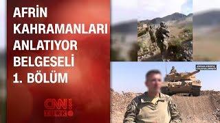 Afrin Kahramanları Anlatıyor belgeseli 1. bölüm - 21.08.2018 Salı
