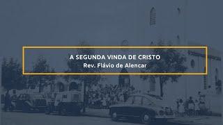 A Segunda Vinda de Cristo - Rev. Flávio Alencar