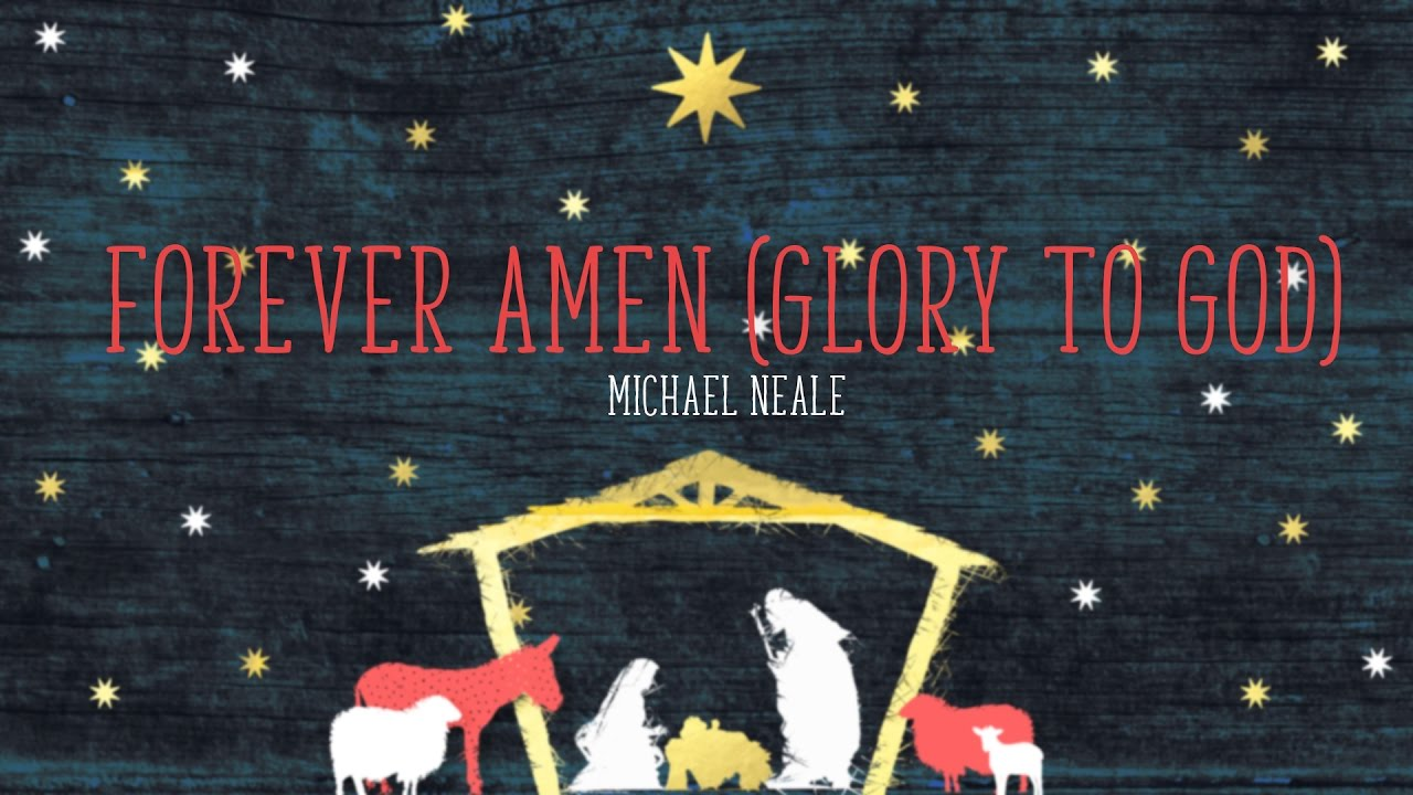 Forever Amen (Glory to God) - Michael Neale (from Majesty In A Manger)