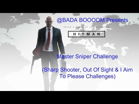 Hitman 2016: Master Sniper Challenge (Sharp Shooter, Out Of Sight & I Aim To Please)