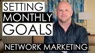 Setting Monthly Goals in Your Network Marketing Business — 5 Tips
