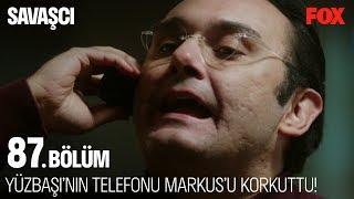 Kağan Yüzbaşı'nın telefonu Markus'u korkuttu! Savaşçı 87. Bölüm