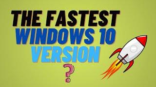 The FASTEST Windows 10 Version 🚀