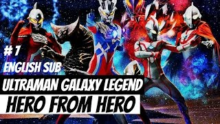 Download Video Ultraman Galaxy Legend Hero From Hero Part 7 | English Sub MP3 3GP MP4