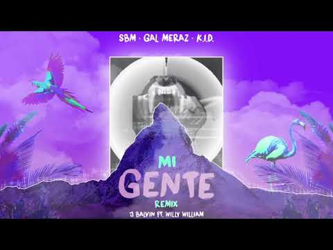 Mi Gente (SBM x Gal Meraz x KID Remix) - J. Balvin ft Willy William.