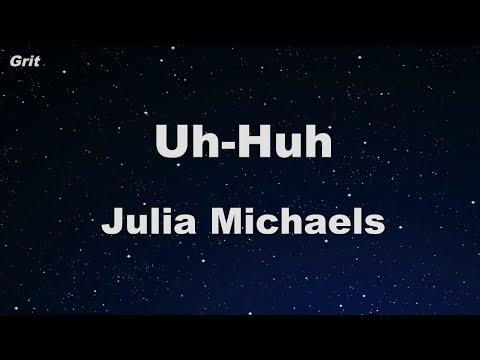 Uh Huh - Julia Michaels Karaoke 【No Guide Melody】 Instrumental