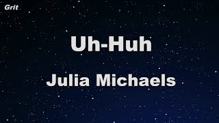 Uh Huh - Julia Michaels Karaoke 【No Guide Melody】 Instrumental