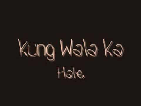 Kung Wala Ka by Hale lyrics! ;D