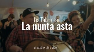 Download Lia Taburcean - La nunta asta [Official Video] Mp3 and Videos
