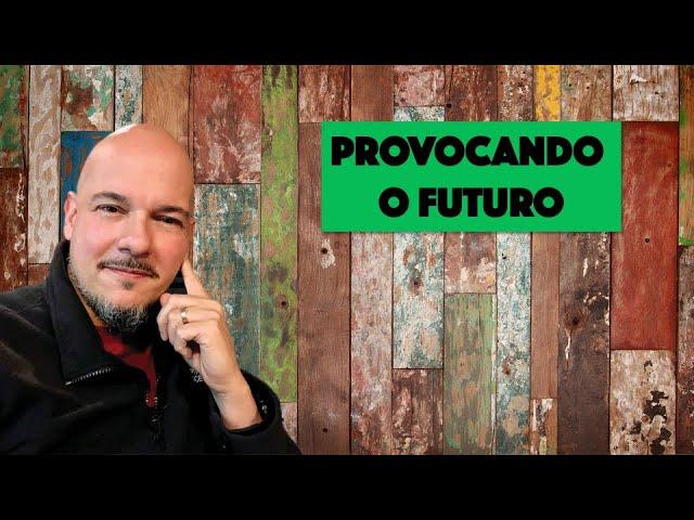 PROVOCANDO O FUTURO