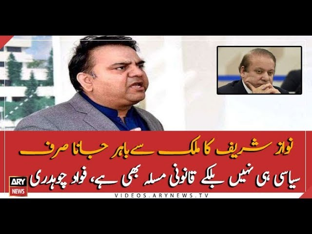Nawaz's medical visit to abroad is not only political but a legal issue: Fawad Chaudhry