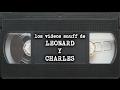 Los videos snuff de Leonard y Charles
