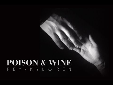 Poison and Wine | Rey/Kylo Ren