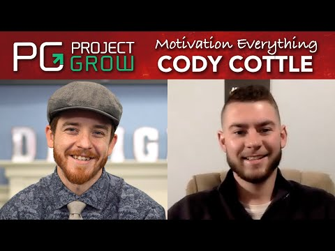 Cody Cottle | Becoming A Motivated Person At The Top Of Your Game | Project Grow Show