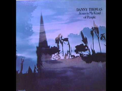 Danny Thomas  - Jesus Is My Kind of People