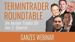 Termintrader-Roundtable - die besten Trades für das 2. Quartal 2017