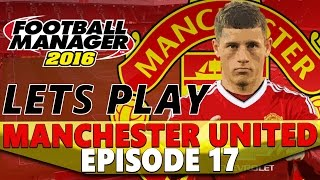 Manchester United | Episode 17 | Part Two | Football Manager 2016