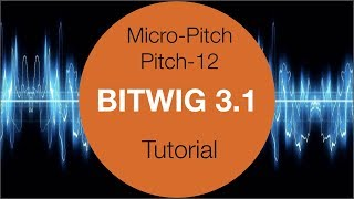 Bitwig Studio 3.1 - Micro-pitch - Pitch-12 - Tutorial