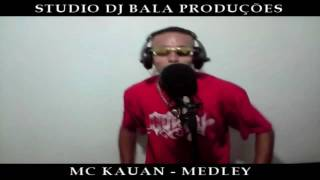 MC KAUAN - MEDLEY PART 2 (STUDIO DJ BALA)