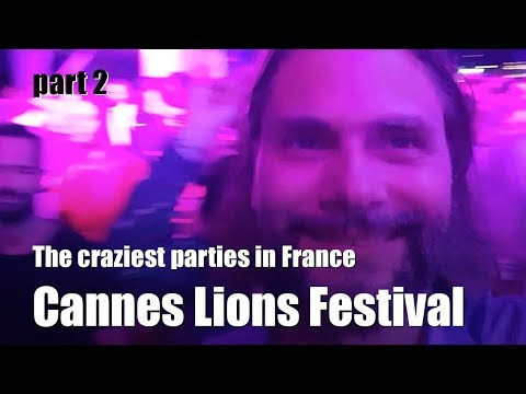 Cannes Lions festival, the craziest parties in France  - Part 2