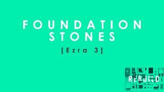 """""""Foundation Stones"""" (Ezra 3)"""
