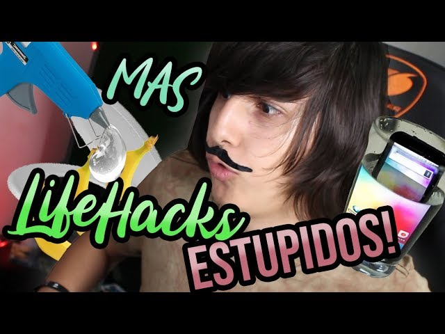 Probando MAS LifeHacks ESTUPIDOS!