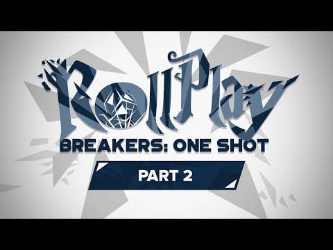 RollPlay: Breakers One Shot - Part 2