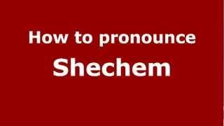 How to Pronounce Shechem - PronounceNames.com