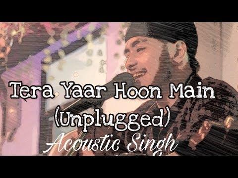 Tera Yaar Hoon Main (Unplugged cover) | Sonu ke Titu ki Sweety | Acoustic Singh