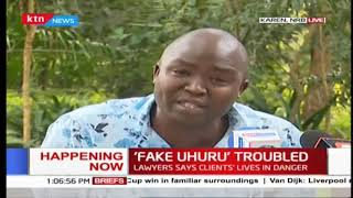 'Fake Uhuru' troubled as lawyers say clients lives are in danger
