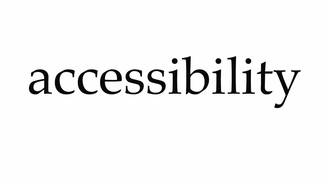 How to Pronounce accessibility