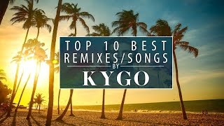 TOP 10 BEST KYGO SONGS/REMIXES [Best of Kygo] [Tropical House]