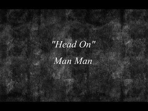 Head On (Hold on to your Heart) - Man Man
