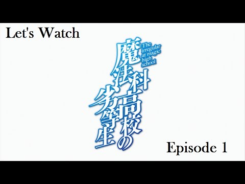 Let's Watch Together: Mahouka #1 (Irregular at Magic High School)
