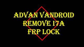 Advan Vandroid I7A Hapus FRP Lock Google Account