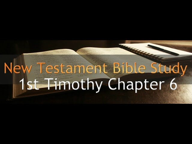 1st Timothy Chapter 6 - Reading Through The Holy Bible