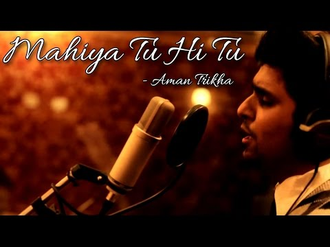 Mahiya Tu Hi Tu - Aman Trikha - Crescendo Music II VIDEO