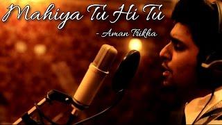 Mahiya Tu Hi Tu - Aman Trikha - Crescendo Music
