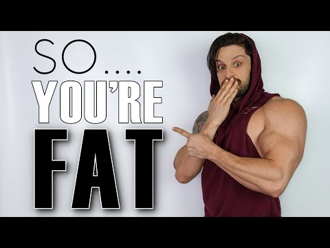 """SO .... YOU'RE FAT!"" 